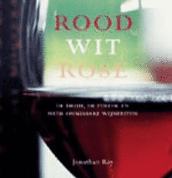Rood, Wit, Rose (de druif, de steek en meer onmisbare wijnfeiten) van Jonathan Ray