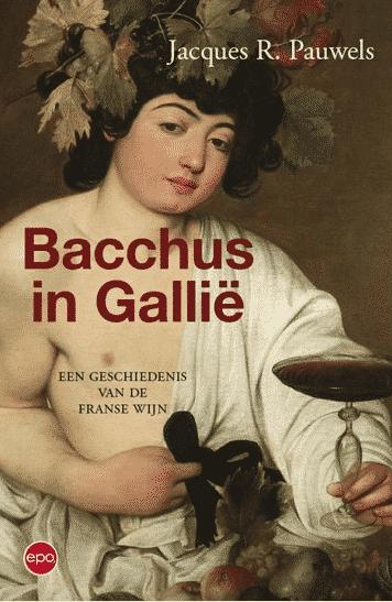 Bacchus in Gallië (een geschiedenis van de Franse wijn) van R. Pauwels