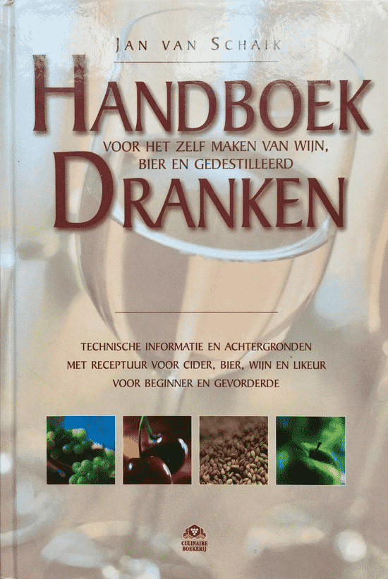 Handboek Dranken Voor Het Zelf Maken Van Bier, Wijn En Gedistilleerd van Jan Van Schaik