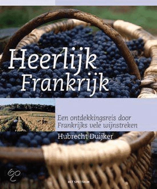 Heerlijk Frankrijk (een ontdekkingsreis door Frankrijks vele wijnstreken) boeken van Hubrecht Duijker