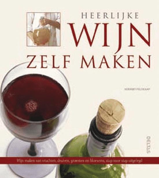 Heerlijke Wijn Zelf Maken van Herbert Feldkamp