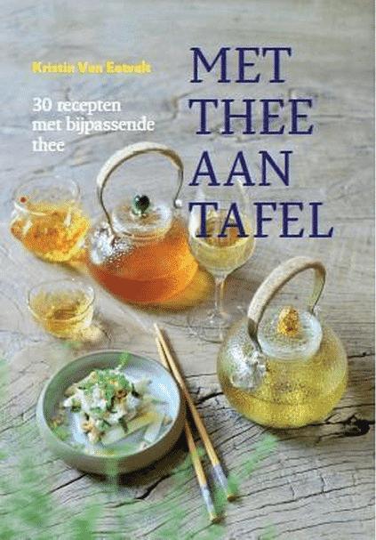 Met thee aan tafel (30 recepten met bijpassende thee) van Kristin van Eetvelt