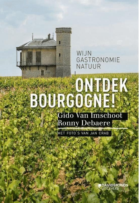 Ontdek Bourgogne! (wijn, gastronomie, natuur) Van Gido van Imschoot en Ronny Denaere