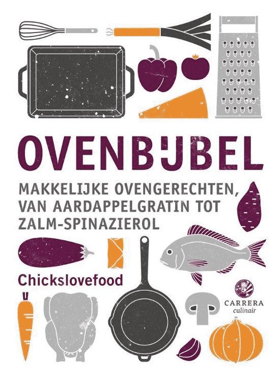 Ovenbijbel (makkelijke ovengerechten, van aardappelgratin tot zalm-spinazierol) van Chickslovefood