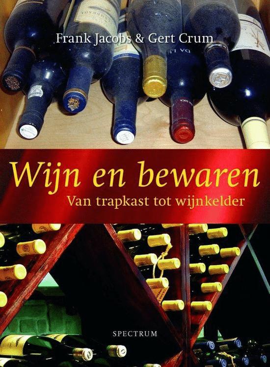Wijn En Bewaren (van trapkast tot wijnkelder) van Frank Jacobs en Gert Crum