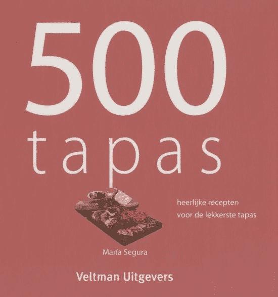 500 tapas (heerlijke recepten voor de lekkerste tapas) van C. Watson & Maria Segura Boeken over Spaanse gerechten