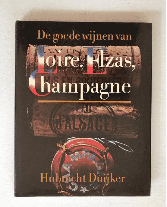 De goede wijnen van Loire, Elzas, Champagne van Hubrecht Duijker & Jan Jonker