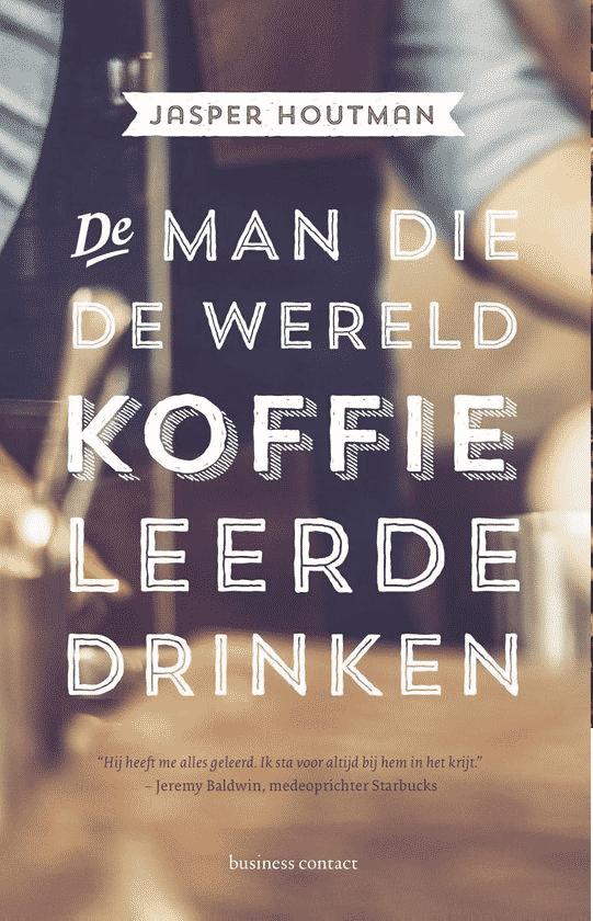 De man die de wereld koffie leerde drinken van Jasper Houtman