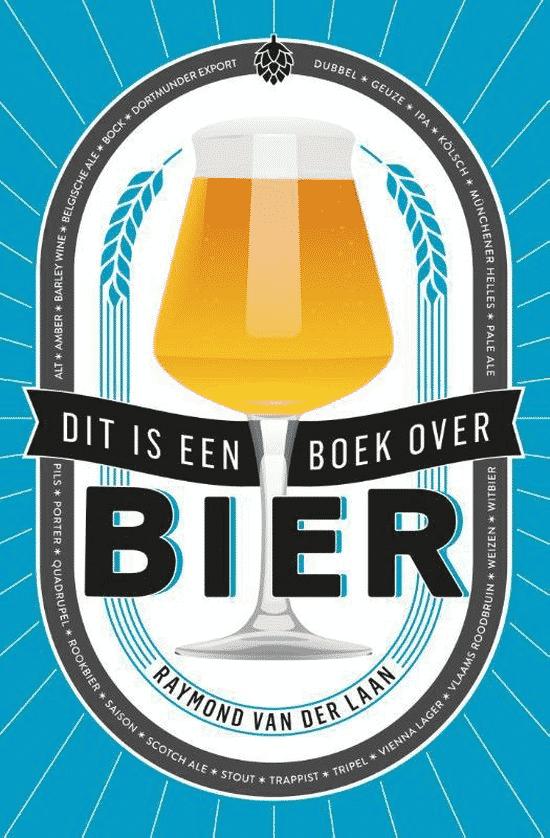 Dit is een boek over bier - van Raymond van der Laan