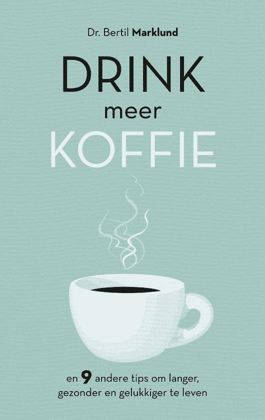 Drink meer koffie (en 9 andere tips om langer, gezonder en gelukkiger te leven) van Bertil Marklund & Sophie Kuiper