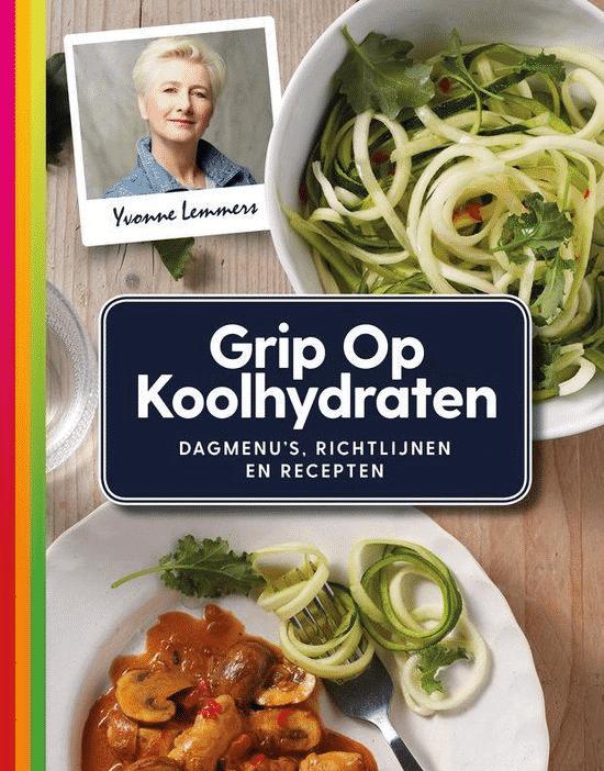 Grip op koolhydraten - Dagmenu's, recepten en richtlijnen van Yvonne Lemmers