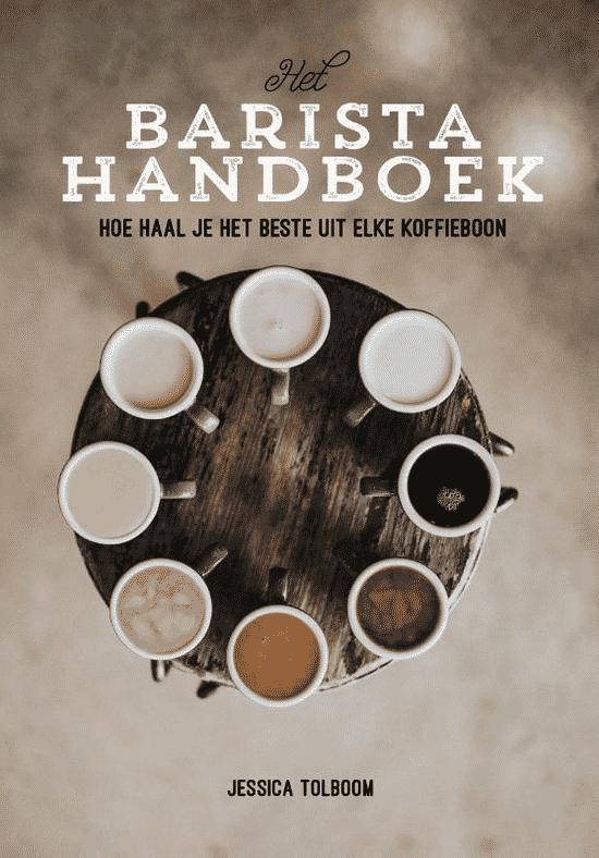 Het Barista Handboek (hoe haal je het beste uit elke koffieboon)