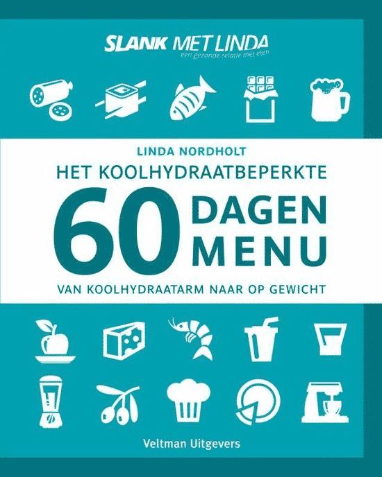 Het koolhydraatbeperkte 60 dagen menu (van koolhydraatarm naar op gewicht) van Linda Nordholt