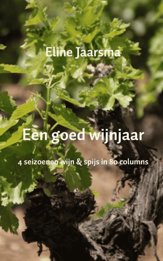 Een goed wijnjaar (4 seizoenen wijn en spijs in 80 columns) van Eline Jaarsma