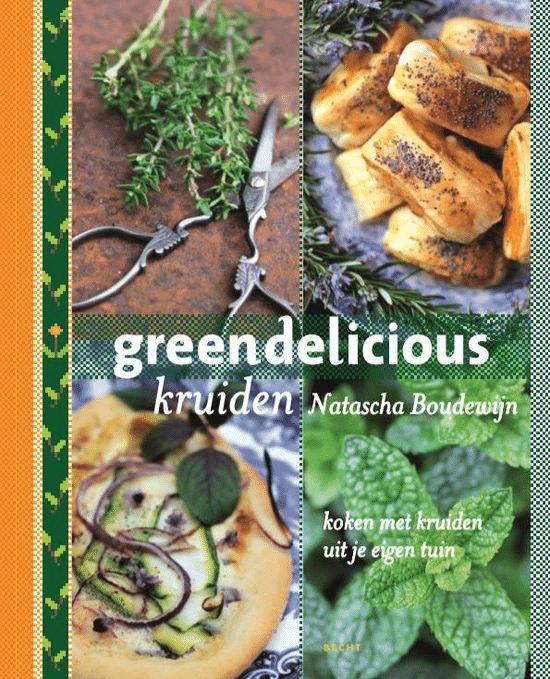 Greendelicious kruiden (koken met kruiden uit eigen tuin) van Natascha Boudewijn