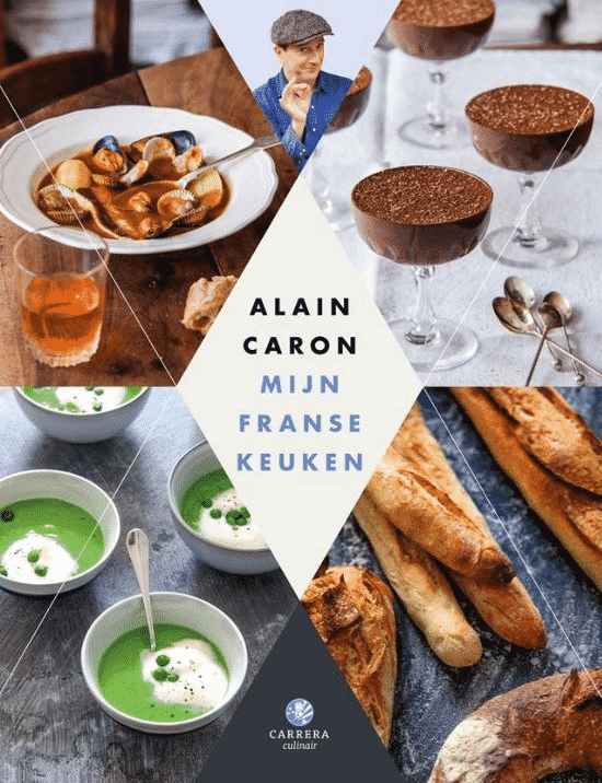 Mijn Franse keuken – de eenvoudige Franse keuken van Alain Caron