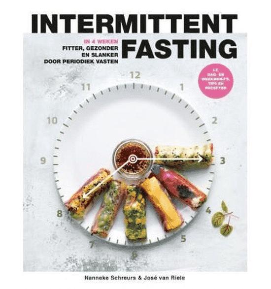 Intermitting fasting – in vier weken fitter, gezonder en slanker door periodiek vasten van Nanneke Schreurs & José van Riel