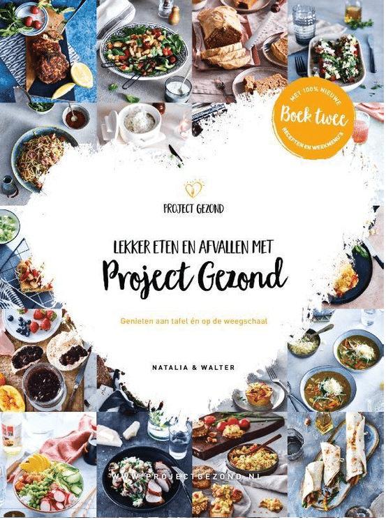 Lekker eten en afvallen met Project Gezond deel 2 – genieten aan tafel en op de weegschaal van Natalia en Walter Rakhorst