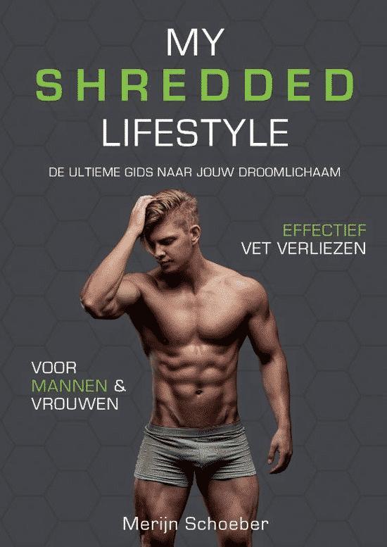 My Shredded Lifestyle – de ultieme gids naar jouw droomlichaam van Merijn Schoeber